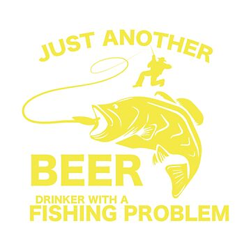 Beer And Fishing Funny Drinking For Beer Lovers by macshoptee