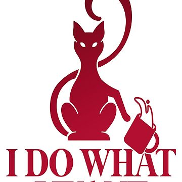 I Do What I Want Cat Cats Pets Animals by Manqoo