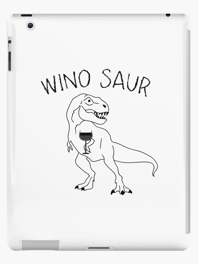 Winosaur Wine Funny Party Gift Ipad Case Skin By Macshoptee Redbubble