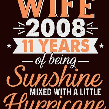 Wife Since 2008, 11 Years of Being Sunshine Mixed With a Little Hurricane by FiftyStyle