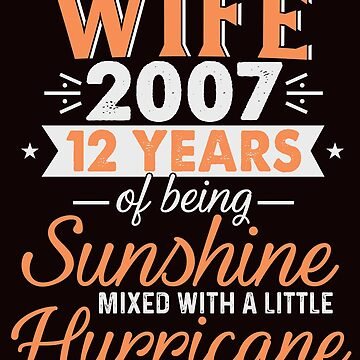 Wife Since 2007, 12 Years of Being Sunshine Mixed With a Little Hurricane by FiftyStyle
