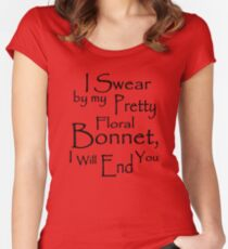 I Swear by my Pretty Floral Bonnet, I will end you Women's Fitted Scoop T-Shirt