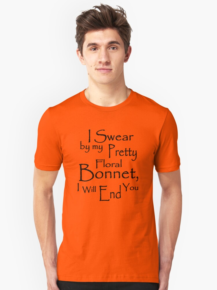 I Swear by my Pretty Floral Bonnet, I will end you Unisex T-Shirt Front
