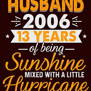Husband Since 2006, 13 Years of Being Sunshine Mixed With a Little Hurricane by FiftyStyle