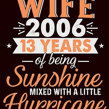 Wife Since 2006, 13 Years of Being Sunshine Mixed With a Little Hurricane by FiftyStyle