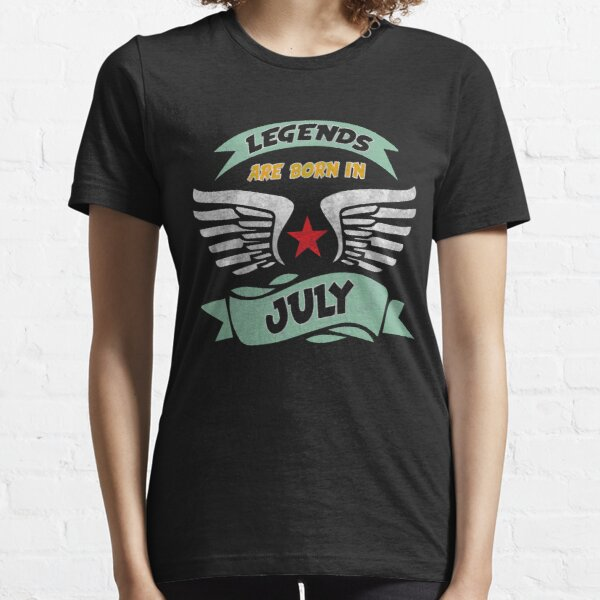 Legends are born in July Essential T-Shirt