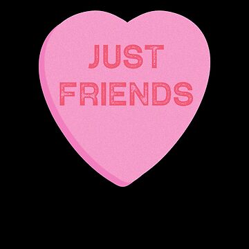 Just Friends Valentines Candy Heart for Friendzone by TrndSttr