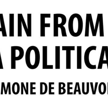 To abstain from politics is in itself a political attitude. - Simone de Beauvoir by designite