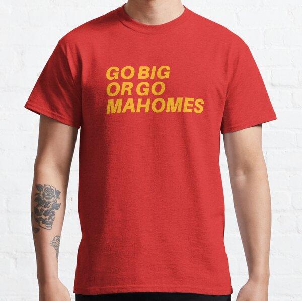 Go Big or Go MaHOMEs Classic T-Shirt