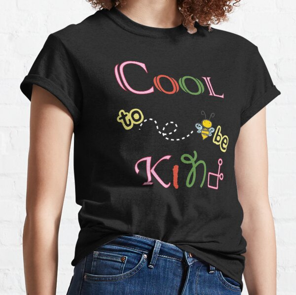 COOL TO BE KIND Classic T-Shirt