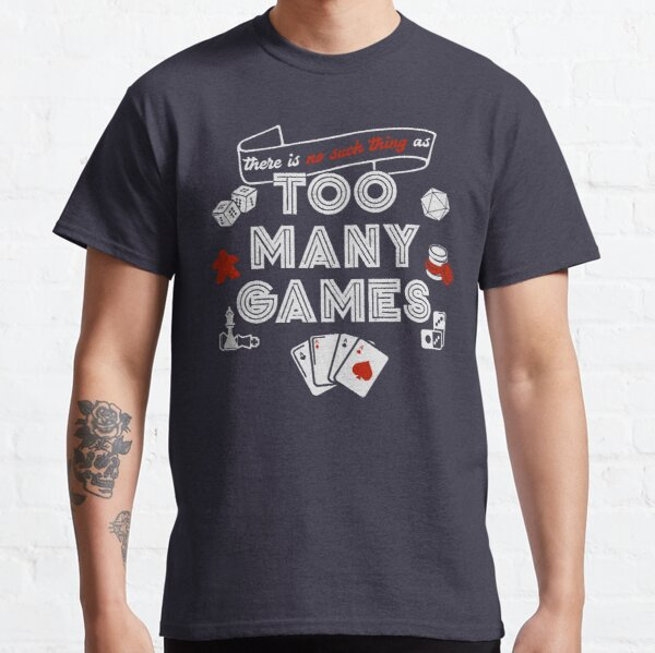 No Such Thing As Too Many Games Classic T-Shirt