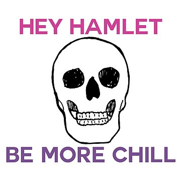 Be More Chill: Hey Hamlet Be More Chill by broadway-island