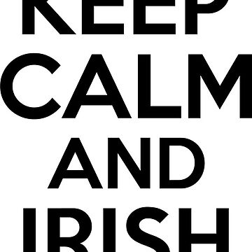Keep Calm and Irish On by greenoriginals