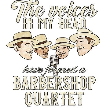 Barbershop Quartet Singing Funny T-Shirt Voices In My Head by noirty