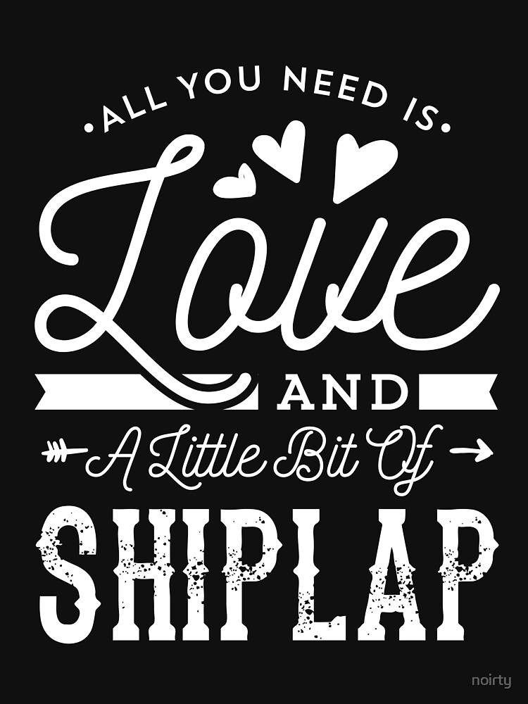 All You Need is Love and Shiplap Shirt Farmhouse Graphic Tee by noirty