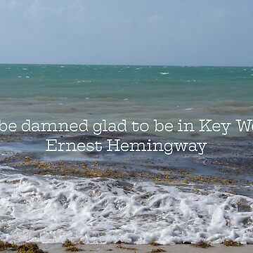 I'll Be Damned Glad to Be in Key West by seacucumber