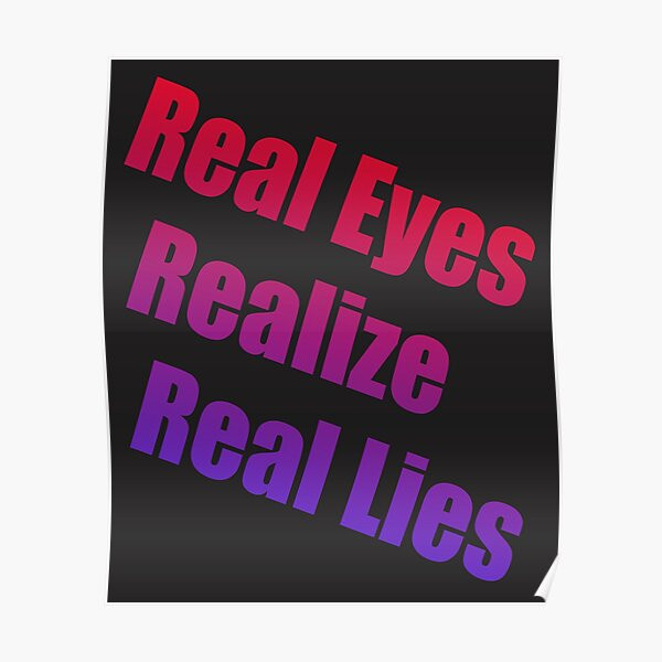 Real Eyes Realize Real Lies Poster