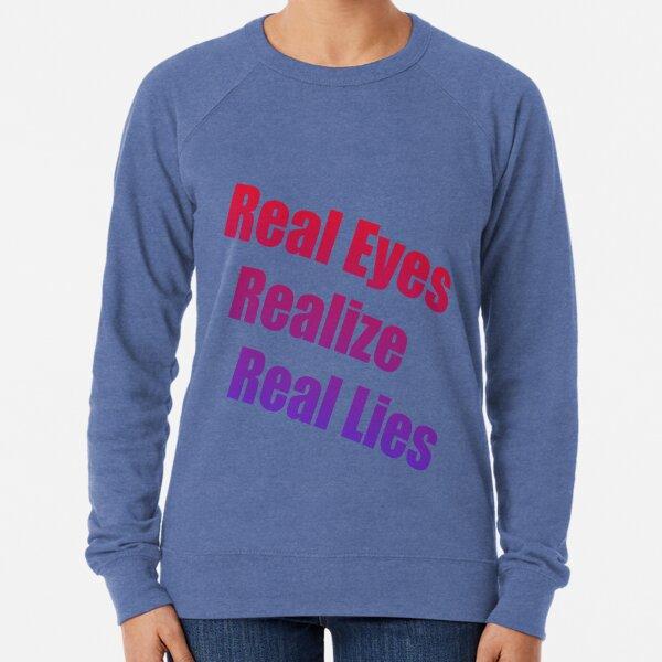 Real Eyes Realize Real Lies Lightweight Sweatshirt