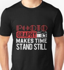 Photography makes time stand still Unisex T-Shirt