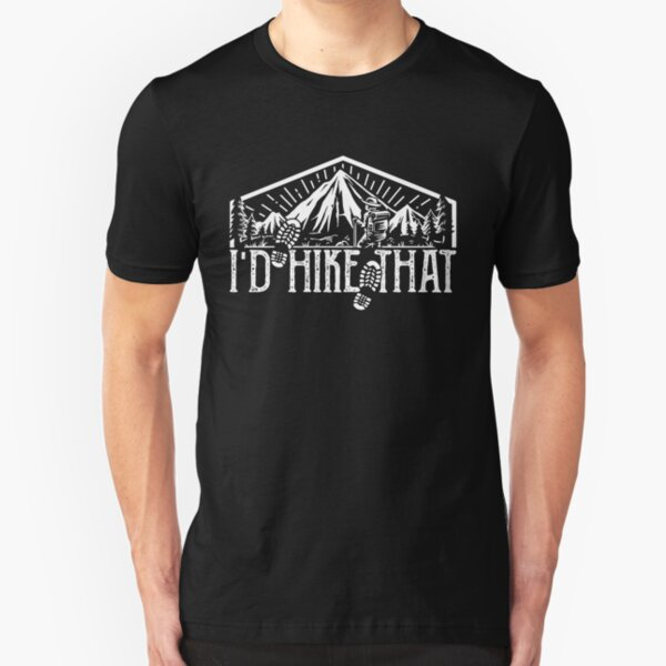 I'd Hike That - Mountain Hiking & Outdoors Adventure Design Slim Fit T-Shirt