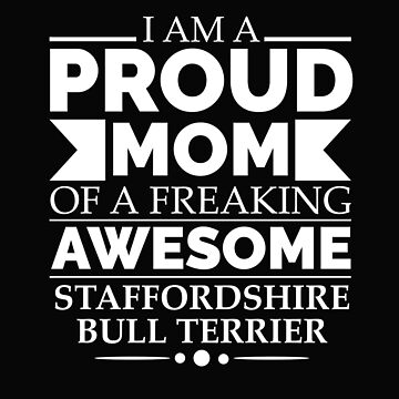 Proud mom Staffordshire bull terrier Dog Mom Owner Mother's Day by losttribe