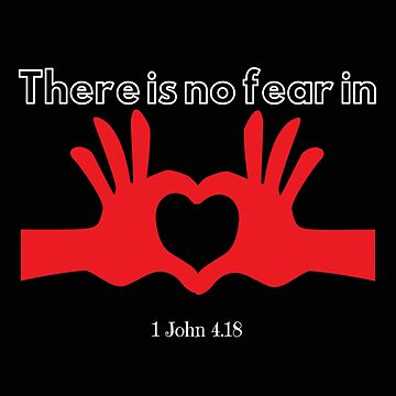 There Is No Fear In Love 1 John 4:18  by Roland1980