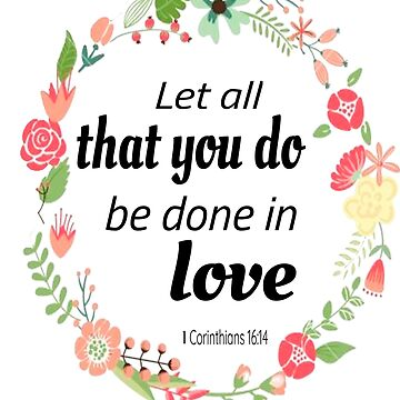 Let All That You Do Be Done In Love 1 Corinthians 16:14 by Roland1980