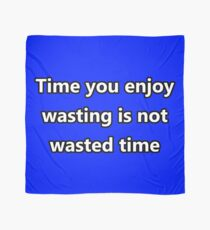 Time You Enjoy Wasting (Quote) Scarf