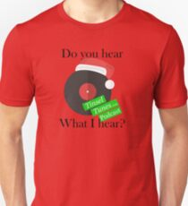 Tinsel Tunes Podcast - Do you hear what I hear? Use on light products. Unisex T-Shirt