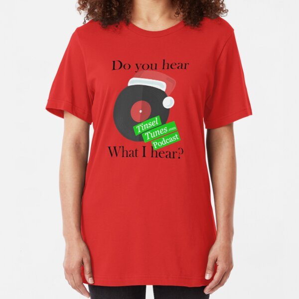 Tinsel Tunes Podcast - Do you hear what I hear? Use on light products. Slim Fit T-Shirt