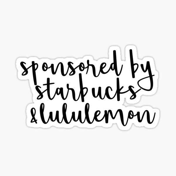 Sponsored by Starbucks & Lululemon Sticker