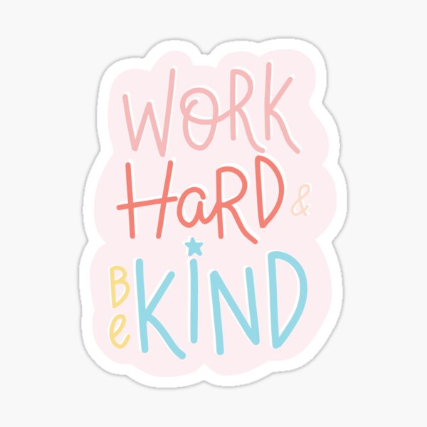 Work Hard and Be Kind Sticker
