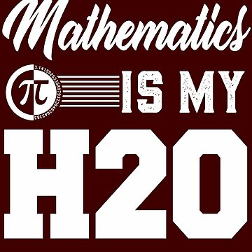 Mathematics Is My H2O by iwaygifts