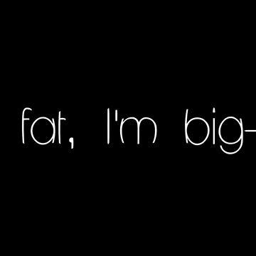 I'm not fat by larousch