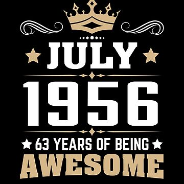 July 1956 63 Years Of Being Awesome by lavatarnt