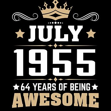 July 1955 64 Years Of Being Awesome by lavatarnt