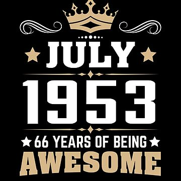 July 1953 66 Years Of Being Awesome by lavatarnt