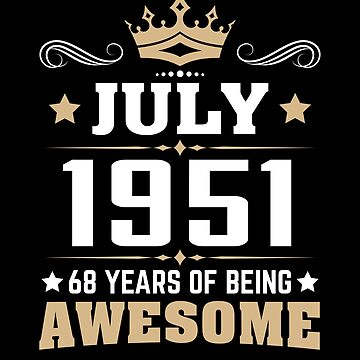 July 1951 68 Years Of Being Awesome by lavatarnt