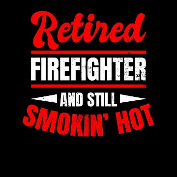Retired Firefighter Shirt | Smokin Hot Gift by IsiTees