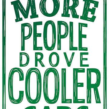I Wish More People Drove Cooler Cars  by Manqoo
