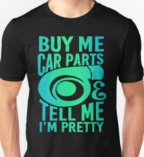 Buy Me Car Parts And Tell Me Im Pretty Unisex T-Shirt