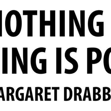 When Nothing is Sure, Everything is Possible. - Margaret Drabble  by designite