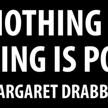 When Nothing is Sure, Everything is Possible. - Margaret Drabble (white) by designite