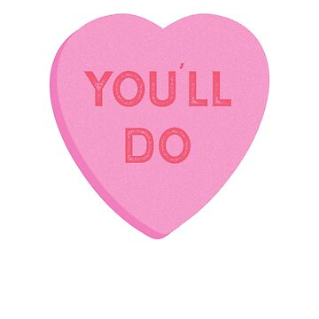 Youll Do Funny Valentines Day Candy Heart by TrndSttr