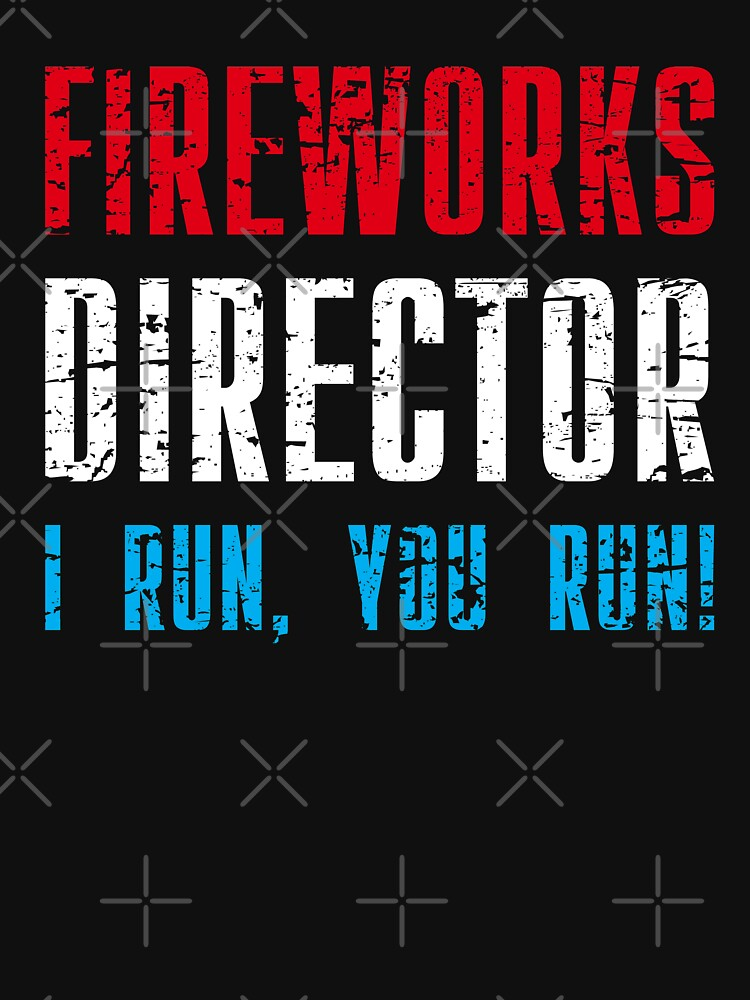 Fireworks Director I Run You Run T Shirt Funny Holiday Gift by -WaD-