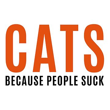 Cats, Because People Suck Funny Quote by quarantine81