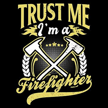 Im A Firefighter Shirt | Trust Me Axe Gift by IsiTees
