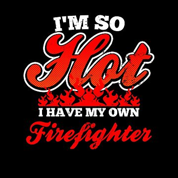 Im A Firefighter Shirt | I'm So Hot Gift by IsiTees