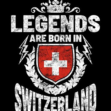 Legends are born in Switzerland by IchliebeT-Shirt