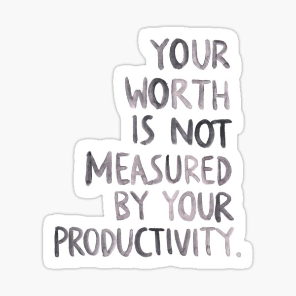 your worth is not measured by your productivity - watercolor text by farrahdelle Sticker